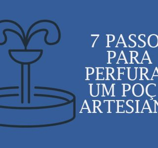 Quer perfurar um poço artesiano? Conheça os 7 passos que você deve seguir.