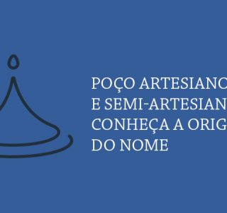 Poço artesiano e semi-artesiano: conheça a origem do nome e suas características.
